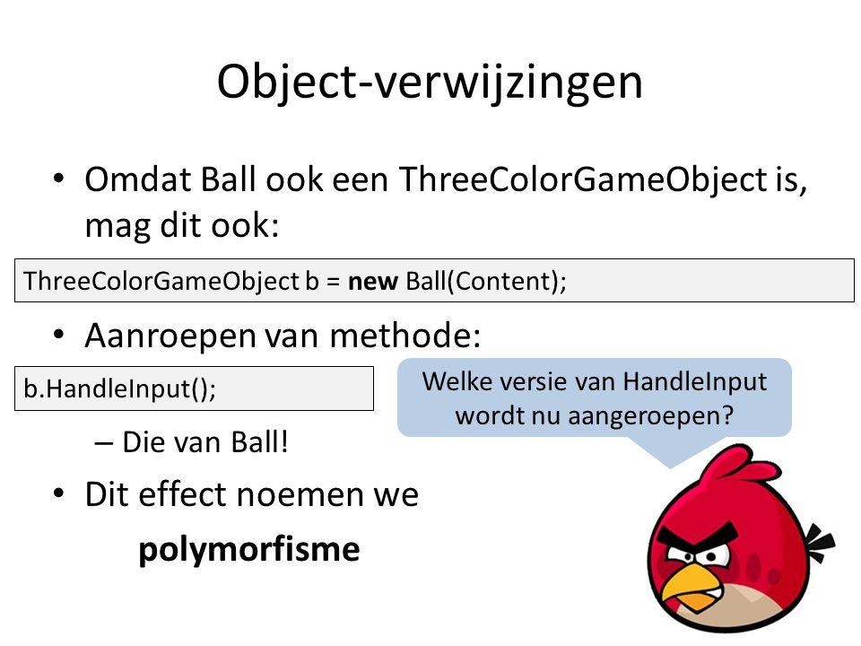 Omdat Ball ook een ThreeColorGameObject is, mag dit ook: Aanroepen van methode: – Die van Ball.
