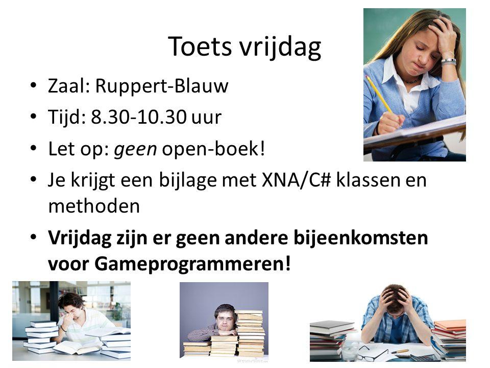 Toets vrijdag Zaal: Ruppert-Blauw Tijd: 8.30-10.30 uur Let op: geen open-boek.