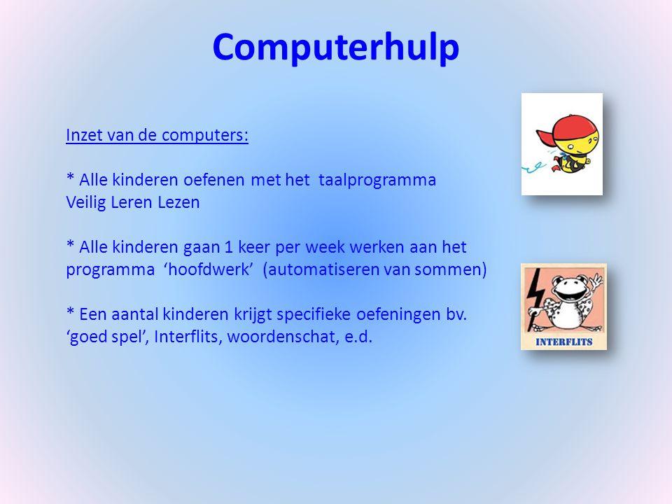 Computerhulp Inzet van de computers: * Alle kinderen oefenen met het taalprogramma Veilig Leren Lezen * Alle kinderen gaan 1 keer per week werken aan het programma 'hoofdwerk' (automatiseren van sommen) * Een aantal kinderen krijgt specifieke oefeningen bv.
