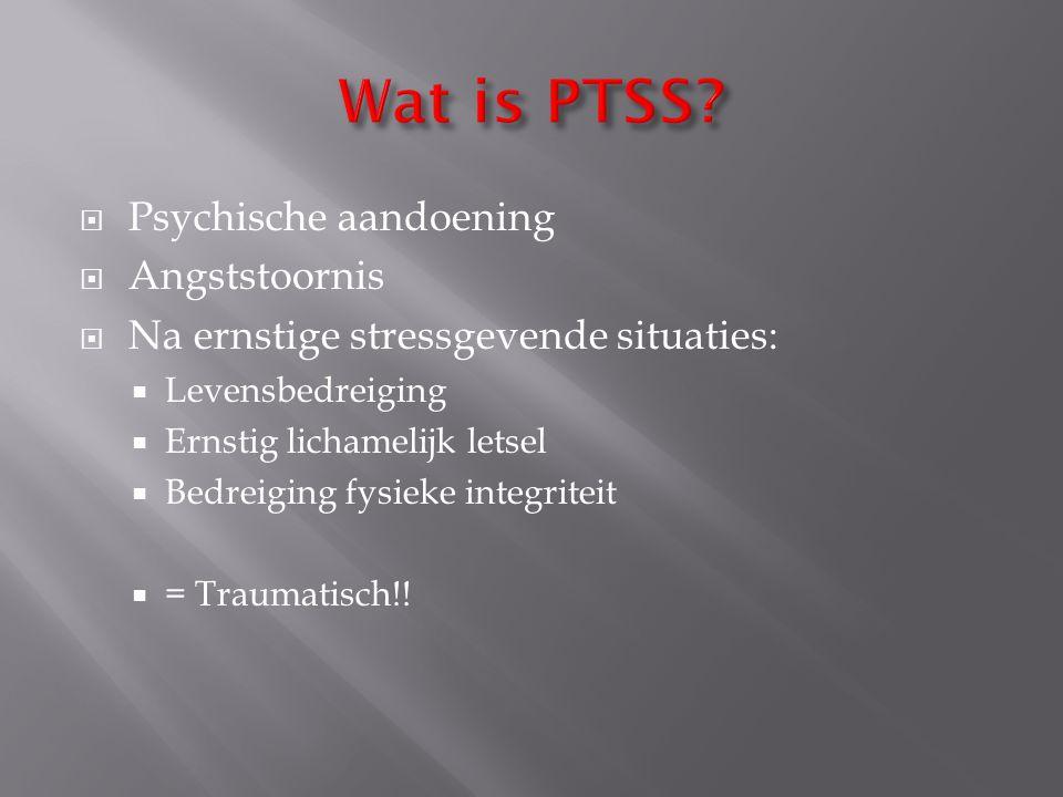  Psychische aandoening  Angststoornis  Na ernstige stressgevende situaties:  Levensbedreiging  Ernstig lichamelijk letsel  Bedreiging fysieke in