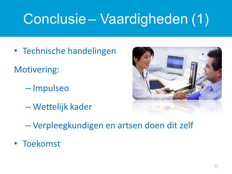 Technische handelingen Motivering: – Impulseo – Wettelijk kader – Verpleegkundigen en artsen doen dit zelf Toekomst 11 Conclusie – Vaardigheden (1)