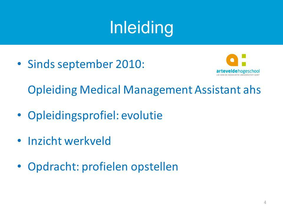 Sinds september 2010: Opleiding Medical Management Assistant ahs Opleidingsprofiel: evolutie Inzicht werkveld Opdracht: profielen opstellen Inleiding 4