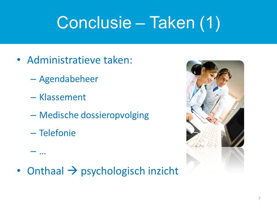 Administratieve taken: – Agendabeheer – Klassement – Medische dossieropvolging – Telefonie –…–… Onthaal  psychologisch inzicht Conclusie – Taken (1) 7