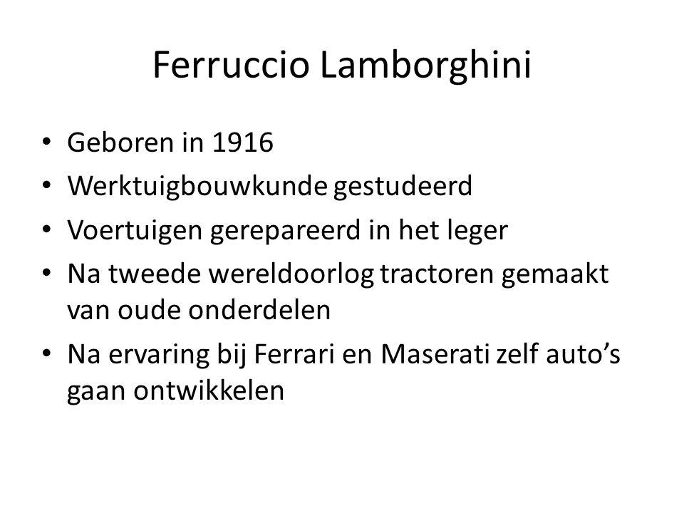 Ferruccio Lamborghini Geboren in 1916 Werktuigbouwkunde gestudeerd Voertuigen gerepareerd in het leger Na tweede wereldoorlog tractoren gemaakt van oude onderdelen Na ervaring bij Ferrari en Maserati zelf auto's gaan ontwikkelen
