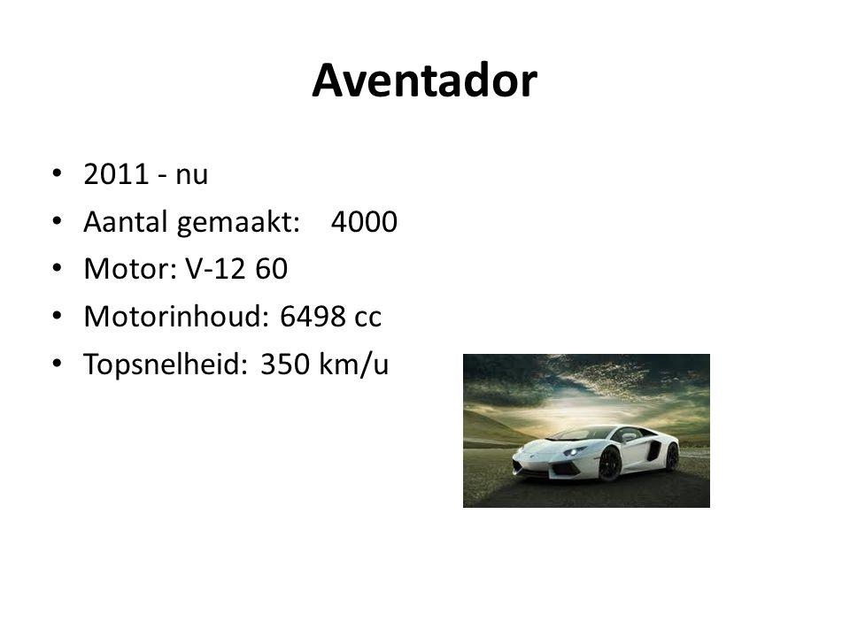 Aventador 2011 - nu Aantal gemaakt: 4000 Motor: V-12 60 Motorinhoud: 6498 cc Topsnelheid: 350 km/u