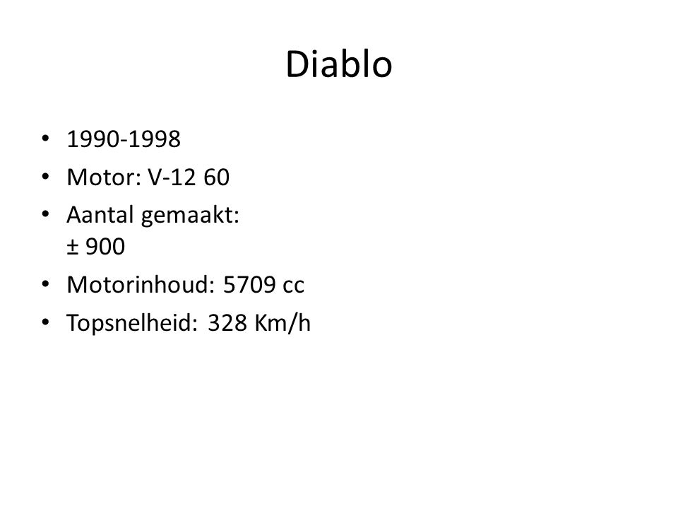 Diablo 1990-1998 Motor: V-12 60 Aantal gemaakt: ± 900 Motorinhoud: 5709 cc Topsnelheid: 328 Km/h