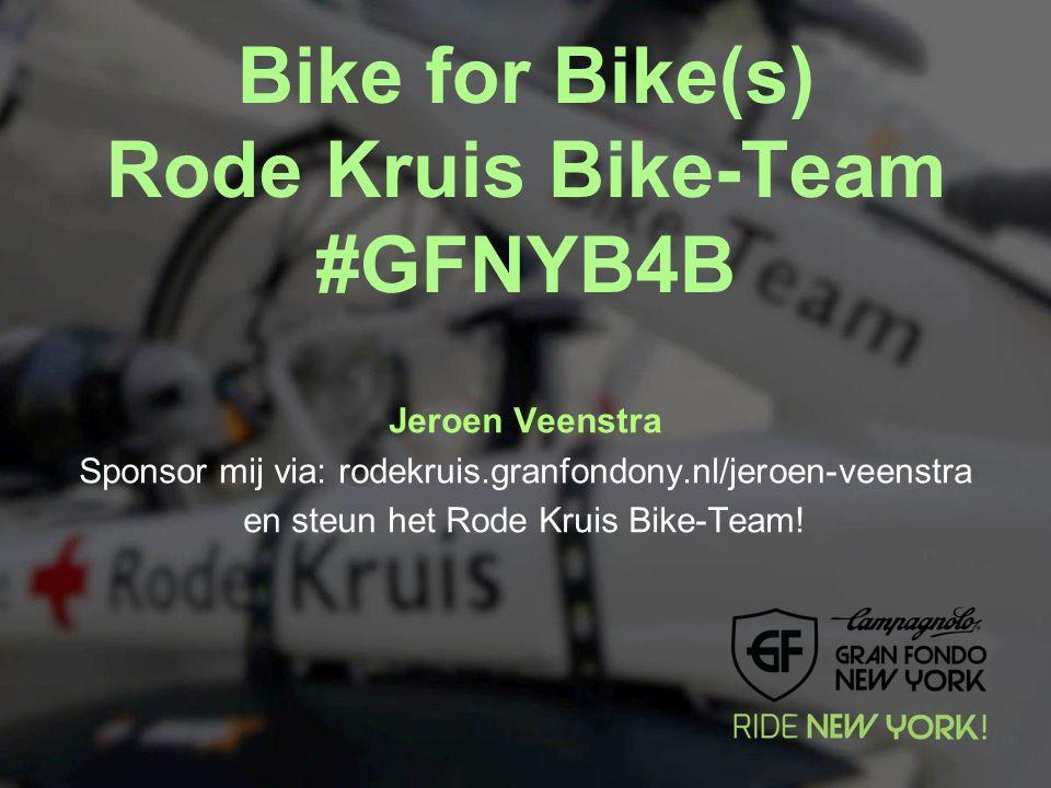 Bike for Bike(s) Rode Kruis Bike-Team #GFNYB4B Jeroen Veenstra Sponsor mij via: rodekruis.granfondony.nl/jeroen-veenstra en steun het Rode Kruis Bike-Team!