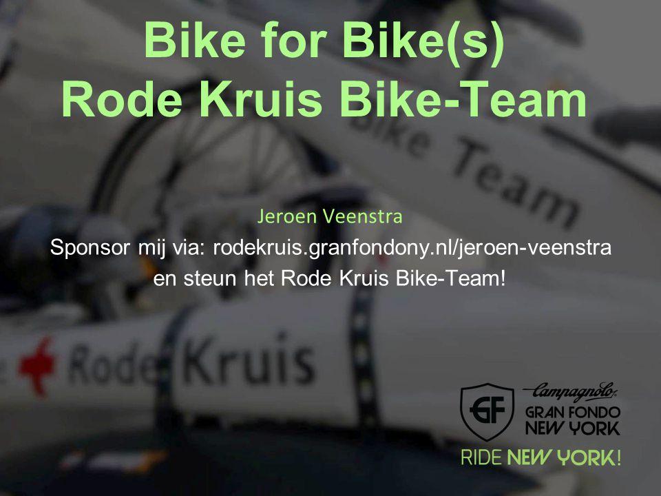 Bike for Bike(s) Rode Kruis Bike-Team Jeroen Veenstra Sponsor mij via: rodekruis.granfondony.nl/jeroen-veenstra en steun het Rode Kruis Bike-Team!