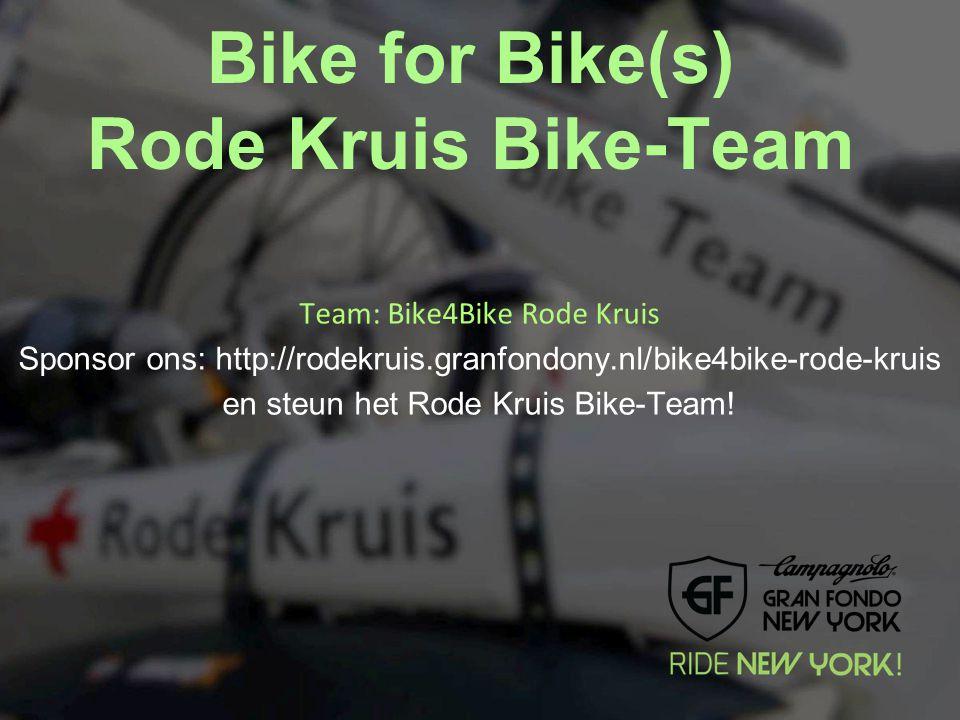 Bike for Bike(s) Rode Kruis Bike-Team Team: Bike4Bike Rode Kruis Sponsor ons: http://rodekruis.granfondony.nl/bike4bike-rode-kruis en steun het Rode K