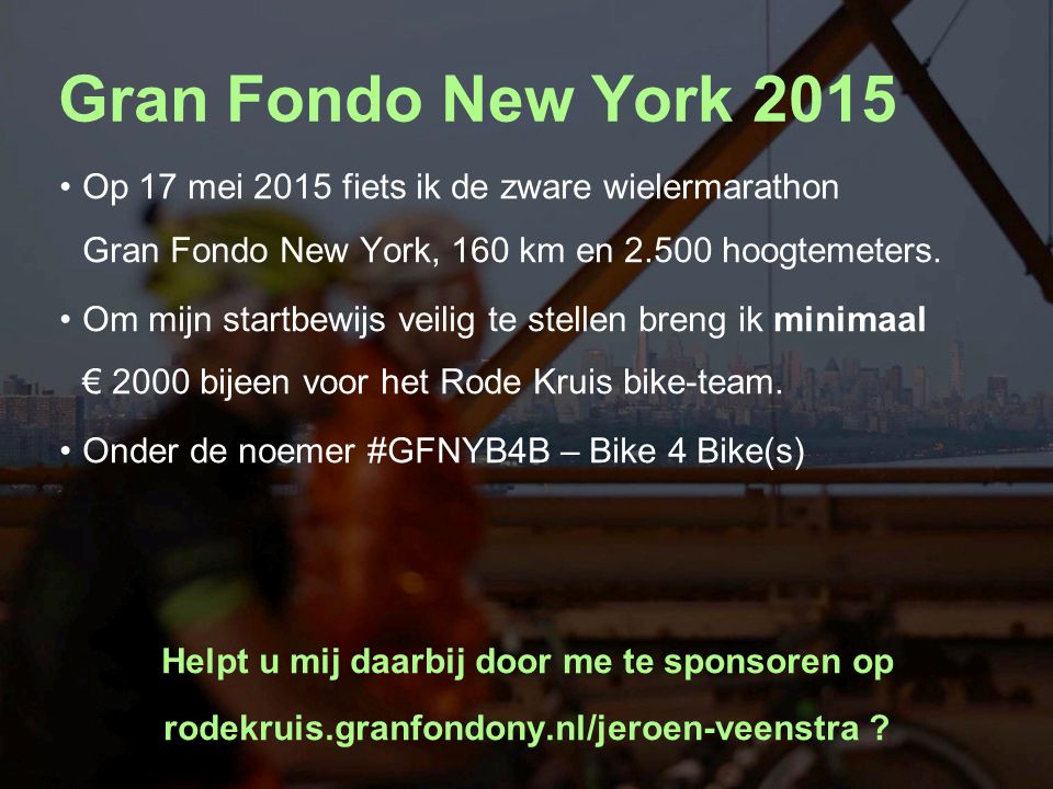 Gran Fondo New York 2015 Op 17 mei 2015 fiets ik de zware wielermarathon Gran Fondo New York, 160 km en 2.500 hoogtemeters. Om mijn startbewijs veilig