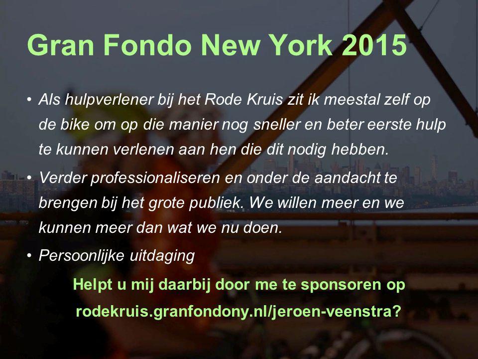 Gran Fondo New York 2015 Als hulpverlener bij het Rode Kruis zit ik meestal zelf op de bike om op die manier nog sneller en beter eerste hulp te kunne
