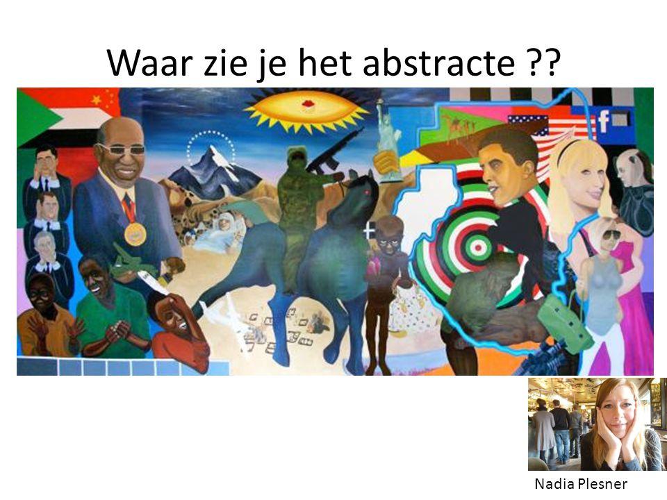 Waar zie je het abstracte ?? Nadia Plesner