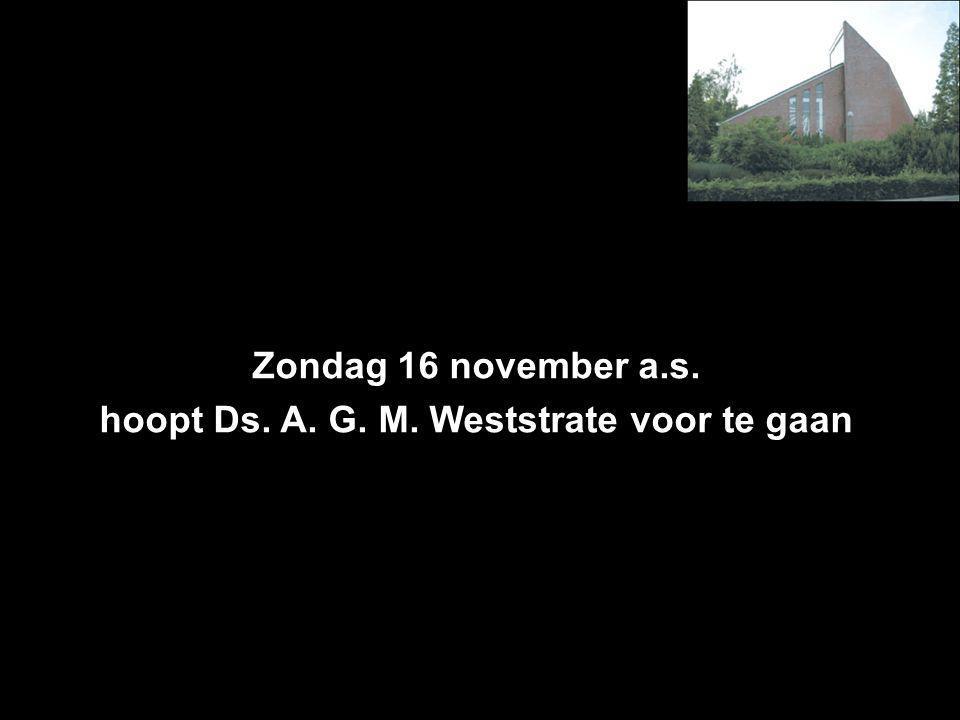 Zondag 16 november a.s. hoopt Ds. A. G. M. Weststrate voor te gaan