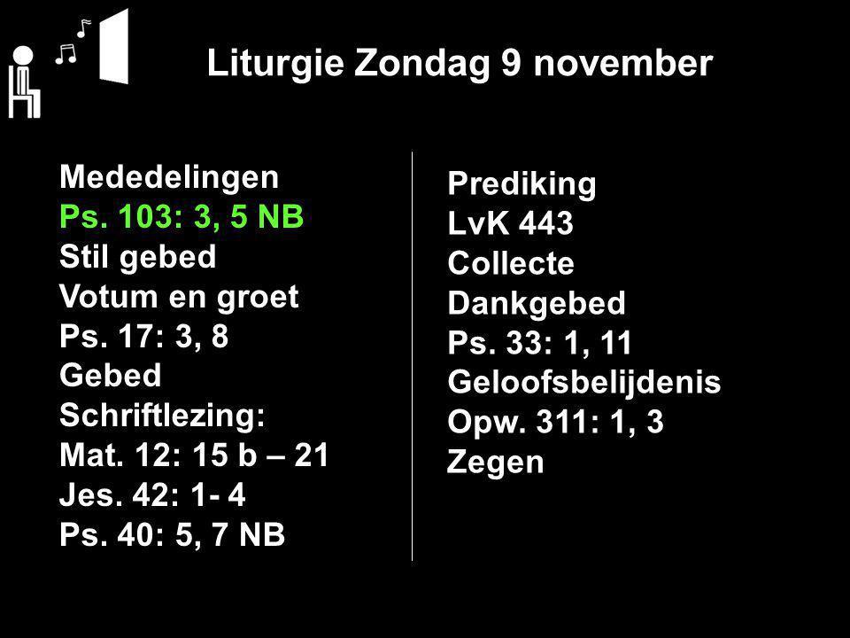 Liturgie Zondag 9 november Mededelingen Ps. 103: 3, 5 NB Stil gebed Votum en groet Ps.
