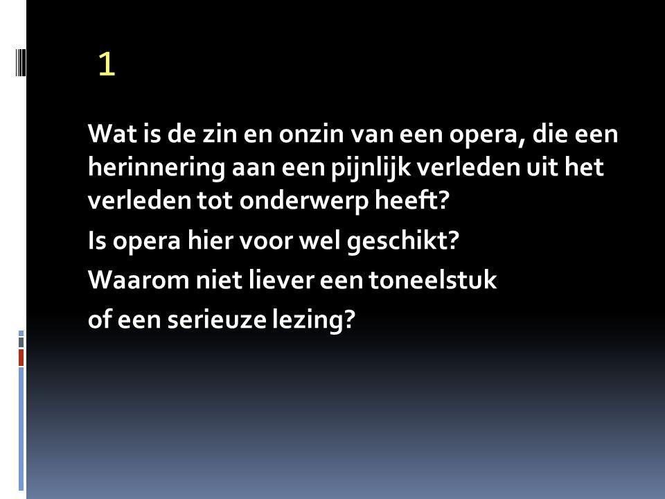 1 Wat is de zin en onzin van een opera, die een herinnering aan een pijnlijk verleden uit het verleden tot onderwerp heeft.