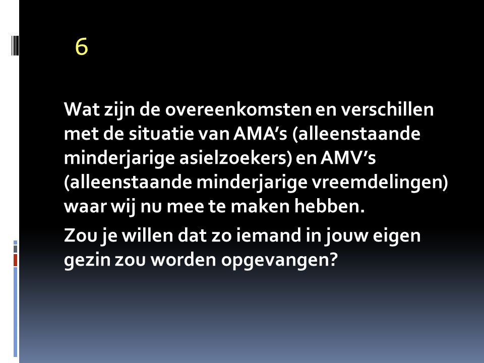 6 Wat zijn de overeenkomsten en verschillen met de situatie van AMA's (alleenstaande minderjarige asielzoekers) en AMV's (alleenstaande minderjarige vreemdelingen) waar wij nu mee te maken hebben.