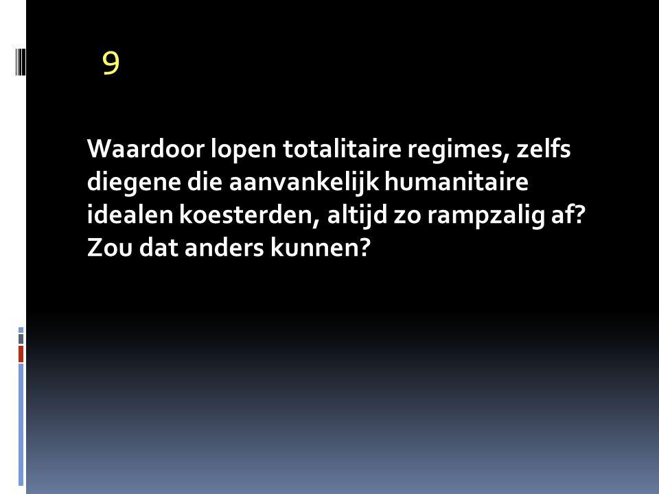 9 Waardoor lopen totalitaire regimes, zelfs diegene die aanvankelijk humanitaire idealen koesterden, altijd zo rampzalig af.