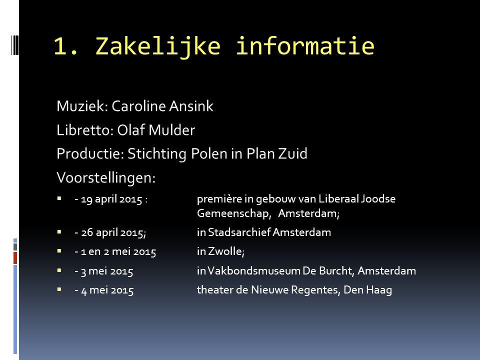 1. Zakelijke informatie Muziek: Caroline Ansink Libretto: Olaf Mulder Productie: Stichting Polen in Plan Zuid Voorstellingen:  - 19 april 2015 : prem