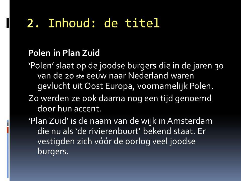 2. Inhoud: de titel Polen in Plan Zuid 'Polen' slaat op de joodse burgers die in de jaren 30 van de 20 ste eeuw naar Nederland waren gevlucht uit Oost