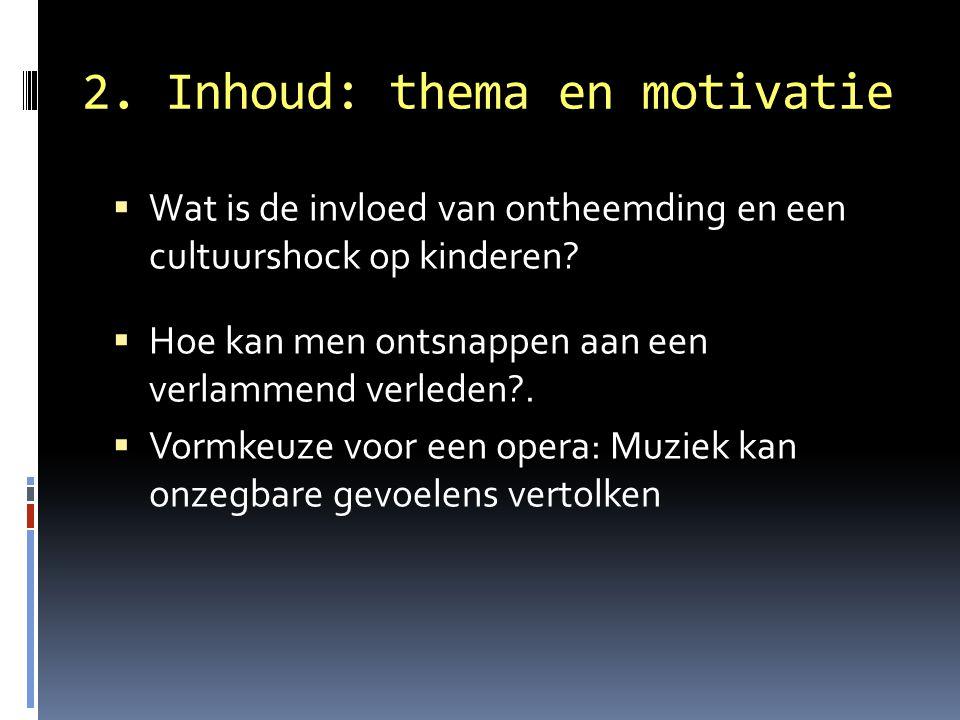 2. Inhoud: thema en motivatie  Wat is de invloed van ontheemding en een cultuurshock op kinderen?  Hoe kan men ontsnappen aan een verlammend verlede