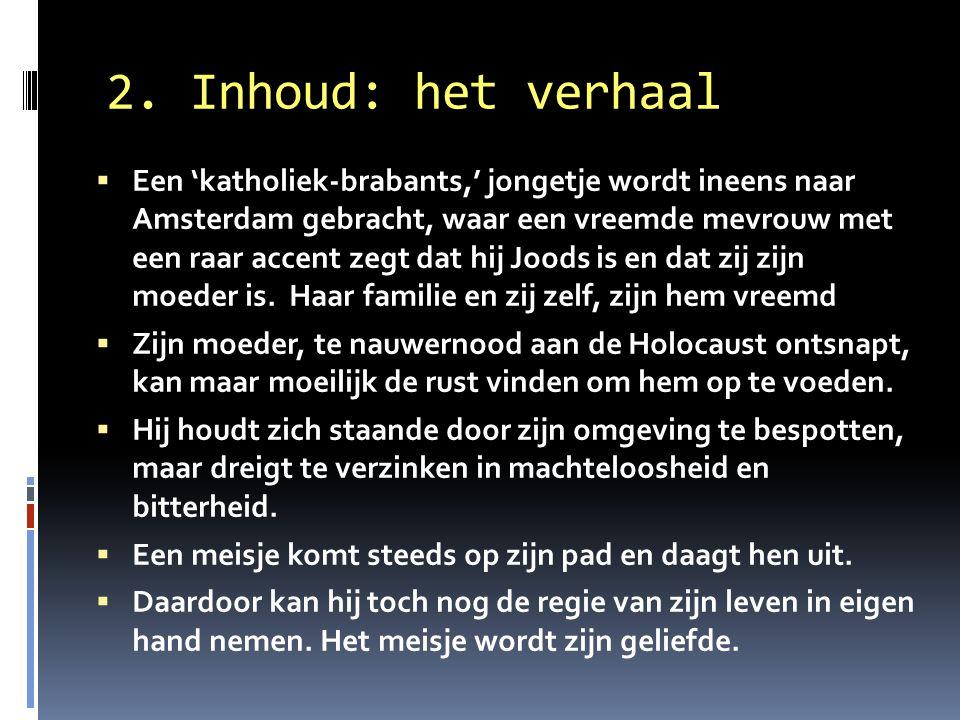 2. Inhoud: het verhaal  Een 'katholiek-brabants,' jongetje wordt ineens naar Amsterdam gebracht, waar een vreemde mevrouw met een raar accent zegt da