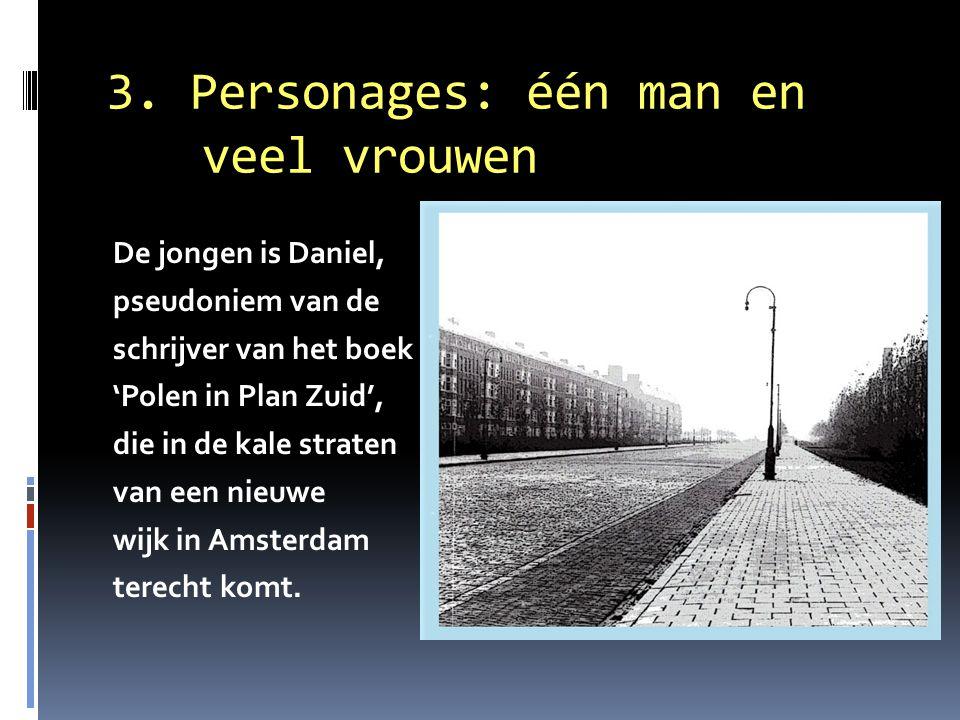 3. Personages: één man en veel vrouwen De jongen is Daniel, pseudoniem van de schrijver van het boek 'Polen in Plan Zuid', die in de kale straten van