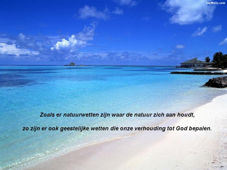 Zoals er natuurwetten zijn waar de natuur zich aan houdt, zo zijn er ook geestelijke wetten die onze verhouding tot God bepalen.