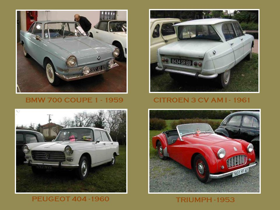 BMW 700 COUPE 1 - 1959CITROEN 3 CV AM I - 1961 PEUGEOT 404 -1960 TRIUMPH -1953