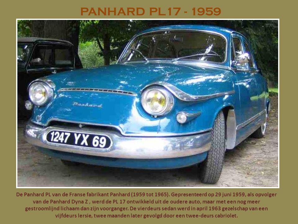 PANHARD PL17 - 1959 De Panhard PL van de Franse fabrikant Panhard (1959 tot 1965). Gepresenteerd op 29 juni 1959, als opvolger van de Panhard Dyna Z,