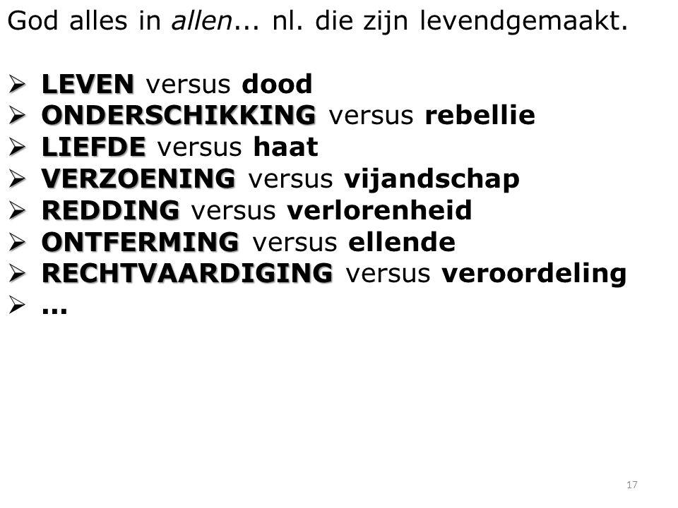 17 God alles in allen... nl. die zijn levendgemaakt.