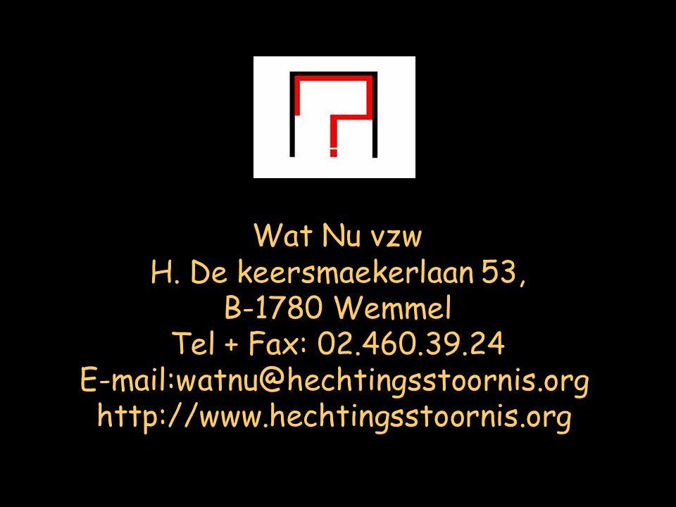 Wat Nu vzw H. De keersmaekerlaan 53, B-1780 Wemmel Tel + Fax: 02.460.39.24 E-mail:watnu@hechtingsstoornis.org http://www.hechtingsstoornis.org