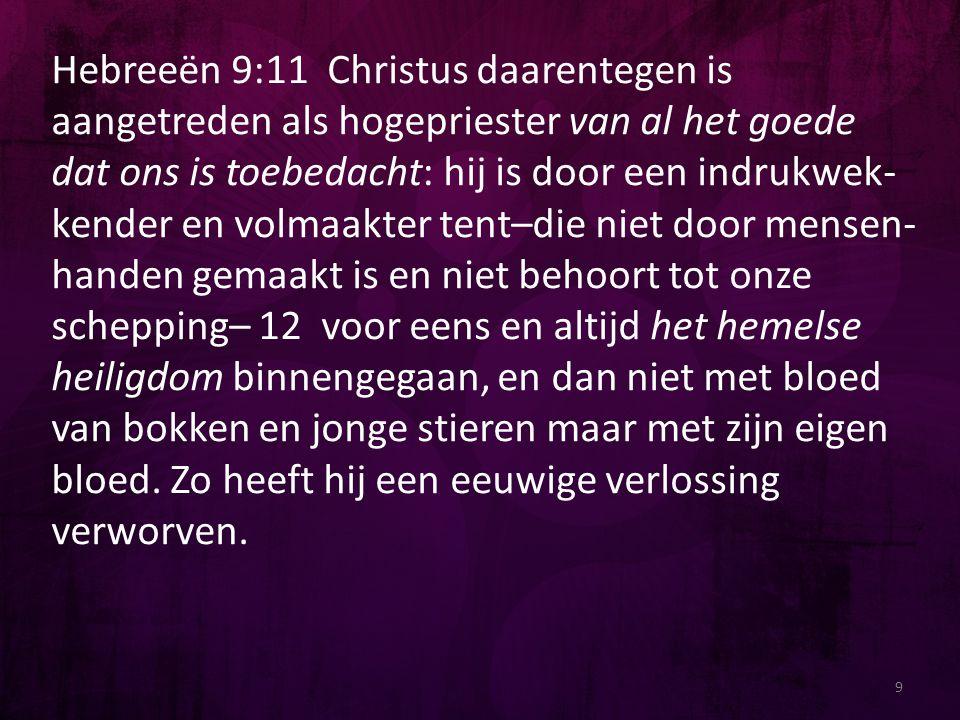 Hebreeën 9:11 Christus daarentegen is aangetreden als hogepriester van al het goede dat ons is toebedacht: hij is door een indrukwek- kender en volmaa