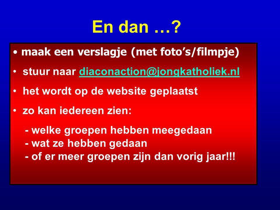 En dan …? maak een verslagje (met foto's/filmpje) stuur naar diaconaction@jongkatholiek.nldiaconaction@jongkatholiek.nl het wordt op de website geplaa