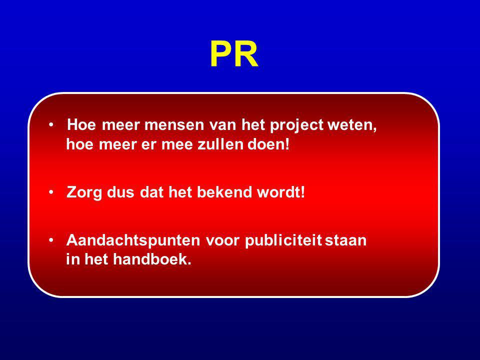PR Hoe meer mensen van het project weten, hoe meer er mee zullen doen! Zorg dus dat het bekend wordt! Aandachtspunten voor publiciteit staan in het ha