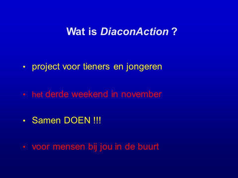 Wat is DiaconAction ? project voor tieners en jongeren het derde weekend in november Samen DOEN !!! voor mensen bij jou in de buurt