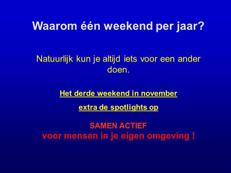Waarom één weekend per jaar? Natuurlijk kun je altijd iets voor een ander doen. Het derde weekend in november extra de spotlights op SAMEN ACTIEF voor