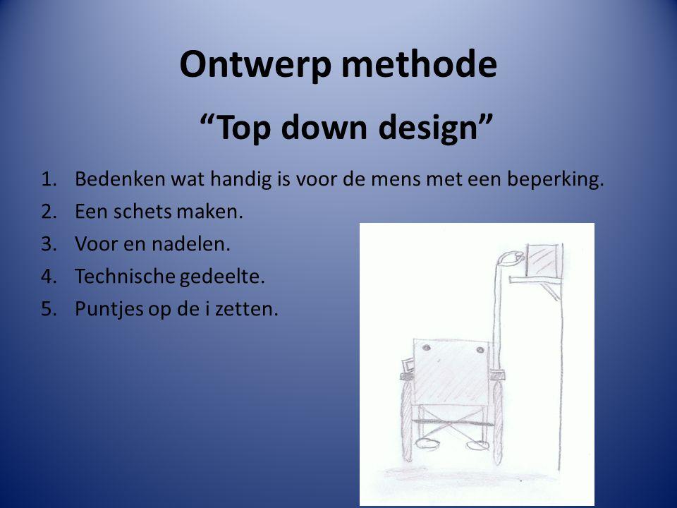 """Ontwerp methode """"Top down design"""" 1.Bedenken wat handig is voor de mens met een beperking. 2.Een schets maken. 3.Voor en nadelen. 4.Technische gedeelt"""