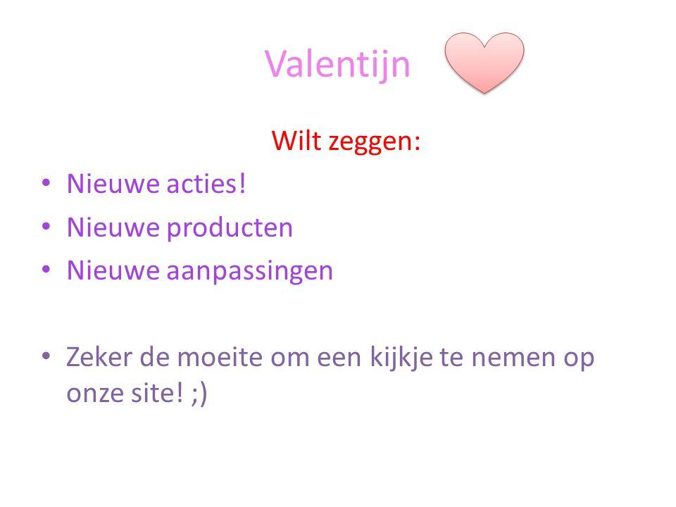 Valentijn Wilt zeggen: Nieuwe acties.