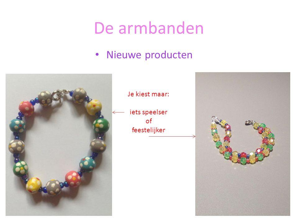 De armbanden Nieuwe producten Je kiest maar: iets speelser of feestelijker