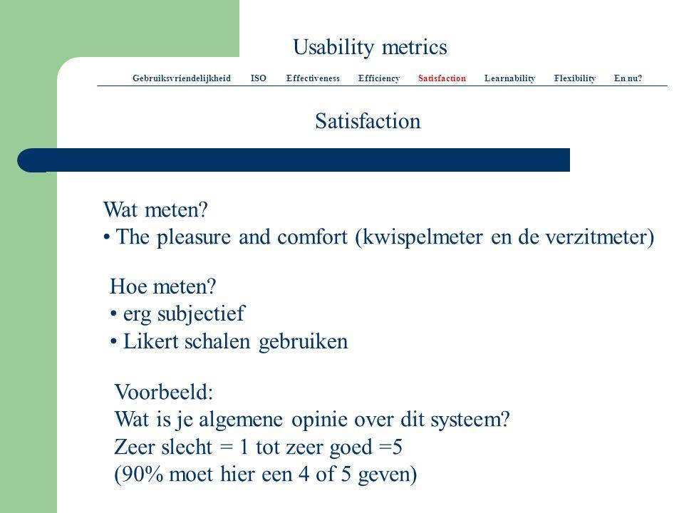Usability metrics Gebruiksvriendelijkheid ISO Effectiveness Efficiency Satisfaction Learnability Flexibility En nu.