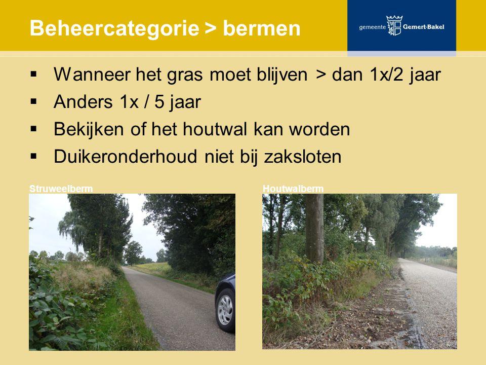 Beheercategorie > bermen  Wanneer het gras moet blijven > dan 1x/2 jaar  Anders 1x / 5 jaar  Bekijken of het houtwal kan worden  Duikeronderhoud niet bij zaksloten Struweelberm Houtwalberm
