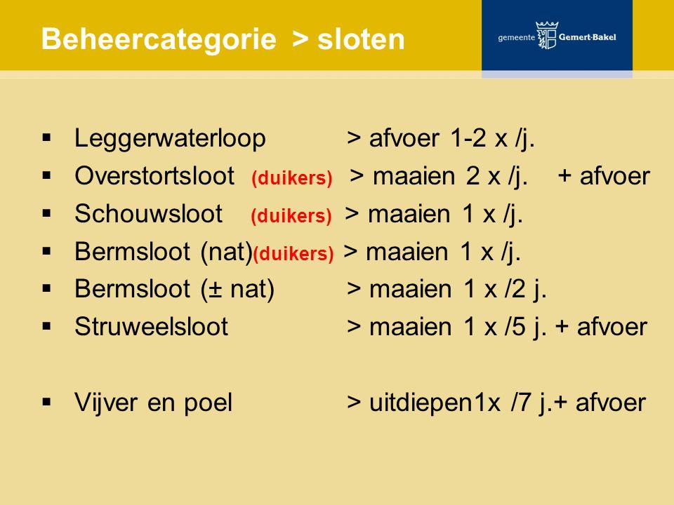 Beheercategorie > sloten  Leggerwaterloop > afvoer 1-2 x /j.  Overstortsloot (duikers) > maaien 2 x /j. + afvoer  Schouwsloot (duikers) > maaien 1