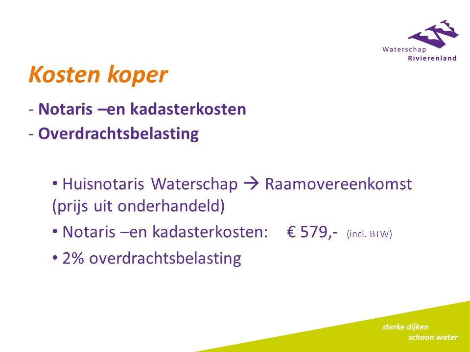 Kosten koper - Notaris –en kadasterkosten - Overdrachtsbelasting Huisnotaris Waterschap  Raamovereenkomst (prijs uit onderhandeld) Notaris –en kadasterkosten: € 579,- (incl.