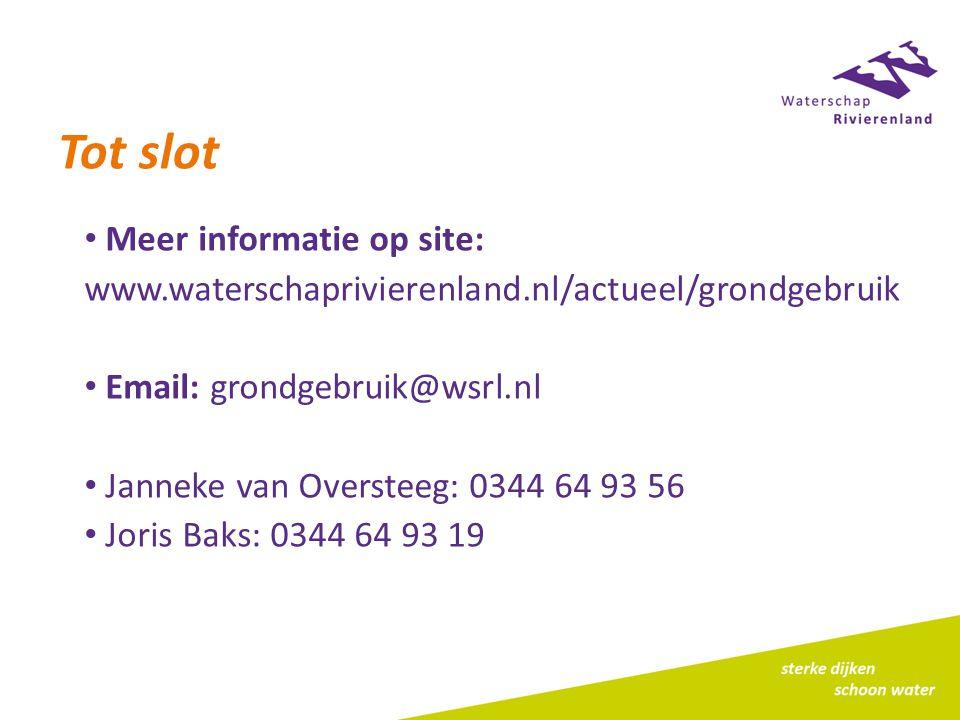 Tot slot Meer informatie op site: www.waterschaprivierenland.nl/actueel/grondgebruik Email: grondgebruik@wsrl.nl Janneke van Oversteeg: 0344 64 93 56 Joris Baks: 0344 64 93 19