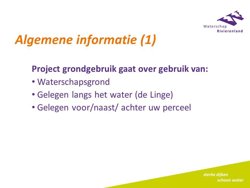 Algemene informatie (1) Project grondgebruik gaat over gebruik van: Waterschapsgrond Gelegen langs het water (de Linge) Gelegen voor/naast/ achter uw perceel