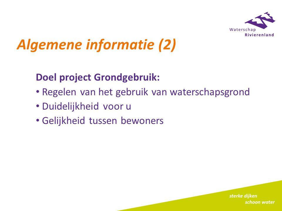 Algemene informatie (2) Doel project Grondgebruik: Regelen van het gebruik van waterschapsgrond Duidelijkheid voor u Gelijkheid tussen bewoners