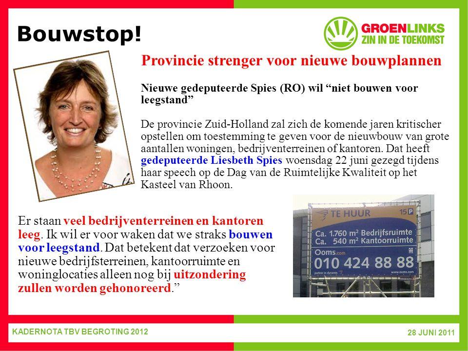 """28 JUNI 2011 KADERNOTA TBV BEGROTING 2012 Bouwstop! Provincie strenger voor nieuwe bouwplannen Nieuwe gedeputeerde Spies (RO) wil """"niet bouwen voor le"""