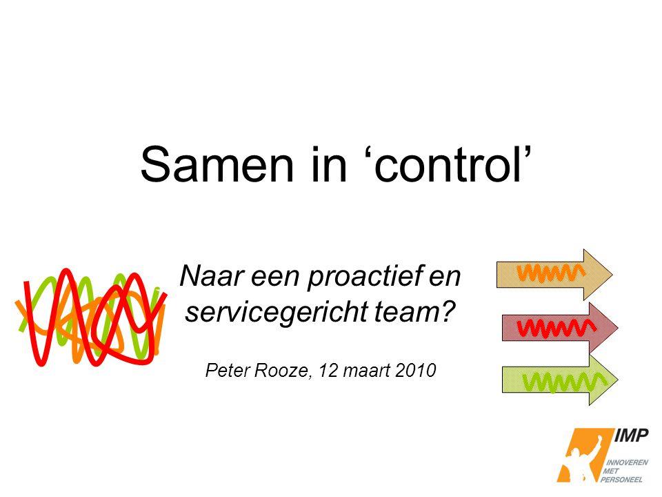 Samen in 'control' Naar een proactief en servicegericht team? Peter Rooze, 12 maart 2010