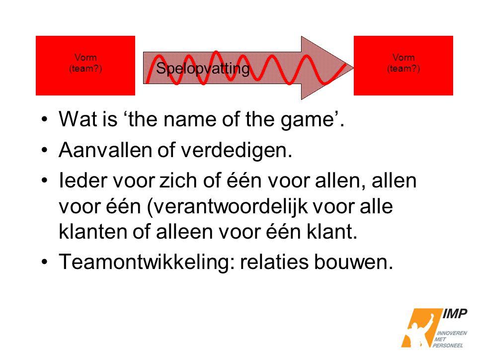 Wat is 'the name of the game'. Aanvallen of verdedigen. Ieder voor zich of één voor allen, allen voor één (verantwoordelijk voor alle klanten of allee