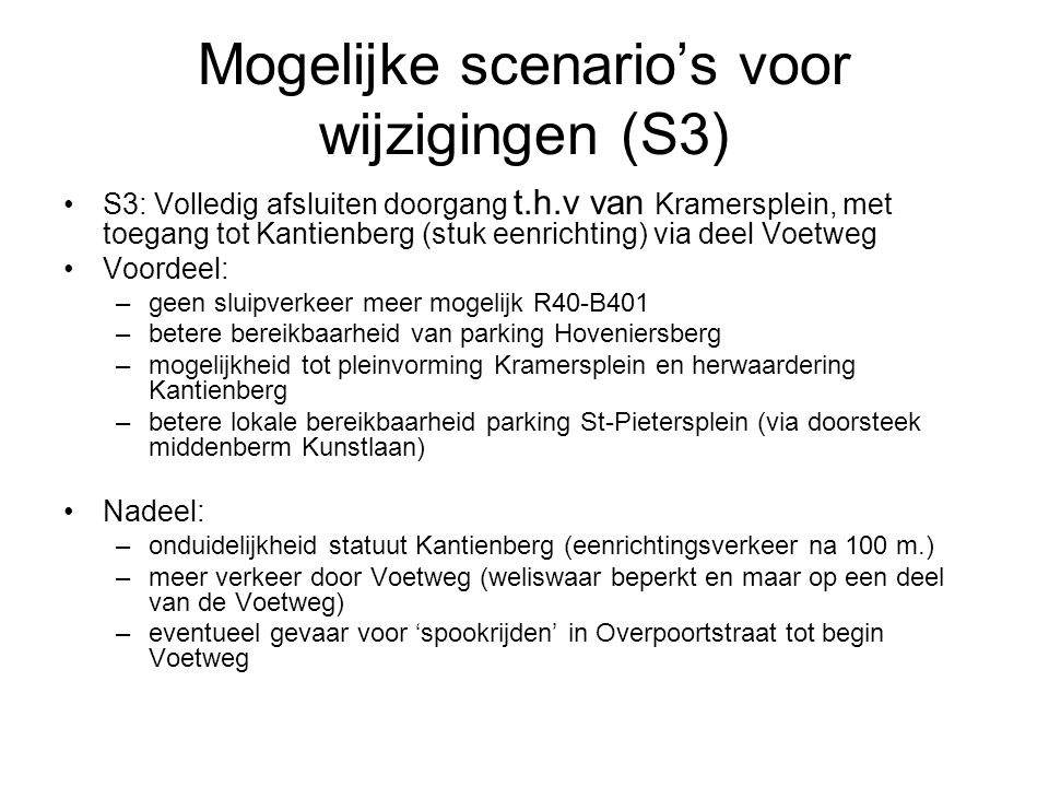 Mogelijke scenario's voor wijzigingen (S3) S3: Volledig afsluiten doorgang t.h.v van Kramersplein, met toegang tot Kantienberg (stuk eenrichting) via
